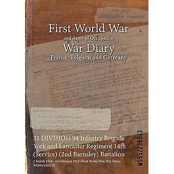 31 DIVISION 94 Infantry Brigade York and Lancaster Regiment 14th Service 2nd Barnsley Battalion  1 March 1916  16 February 1918 First World War War Diary WO9523653 by WO9523653