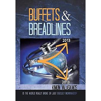Buffets and Breadlines Is the World Really Broke or Just Grossly Mismanaged by Valaskakis & Kimon