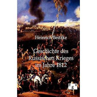 Geschichte des Russischen Krieges im Jahre 1812 por Beitzke y Heinrich