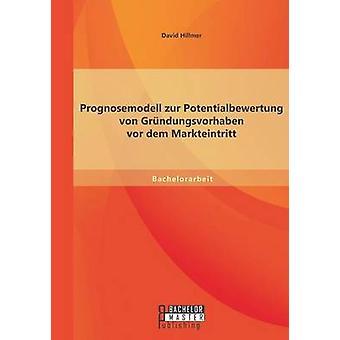 Prognosemodell zur Potentialbewertung von Grndungsvorhaben vor dem Markteintritt by Hillmer & David
