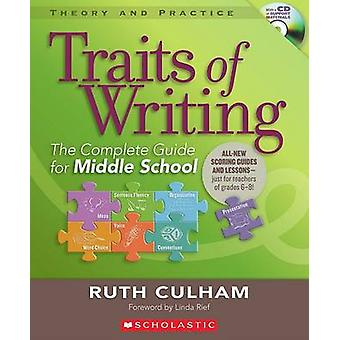 Traits of Writing - The Complete Guide for Middle School by Ruth Culha