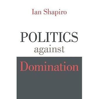 Politics against Domination by Politics against Domination - 97806749