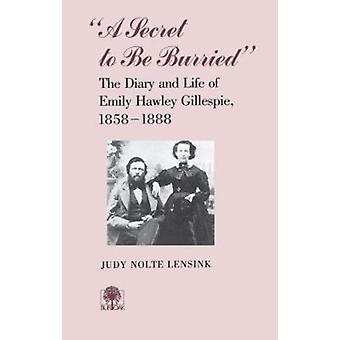 Secret to be Burried - The Diary and Life of Emily Hawley Gillespie -