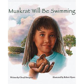 Muskrat Will Be Swimming by Cheryl Savageau - Robert Hynes - 97808844