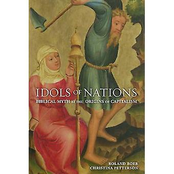 Idols of nations - Biblical Myth at the Origins of Capitalism by Rolan