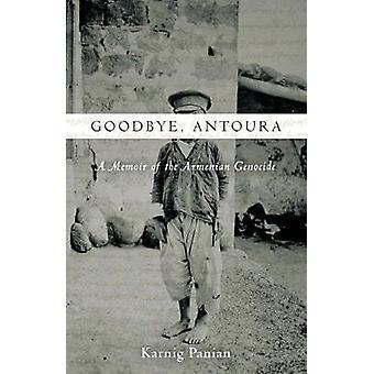 Goodbye - Antoura - A Memoir of the Armenian Genocide by Karnig Panian