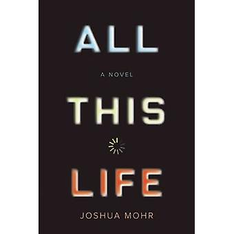 All This Life by Joshua Mohr - 9781593766030 Book