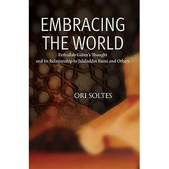 Embracing the World - Fethullah Gulen's Thought and Relationship to Je
