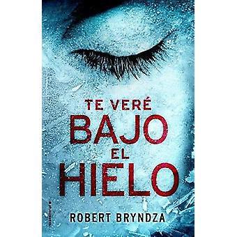 Te Vere Bajo el Hielo by Robert Bryndza - 9788416700530 Book