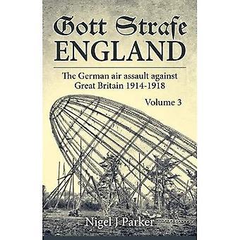 Gott Strafe England Volume 3: l'assaut aérien allemand contre la Grande-Bretagne 1914-1918