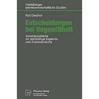 Entscheidungen bei Ungewiheit  Axiomensysteme fr reichhaltige Ergebnis und Zustandsrume by Diedrich & Ralf