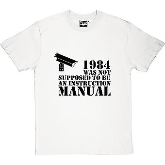 1984 Was Not Supposed To Be An Instruction Manual Men's T-Shirt