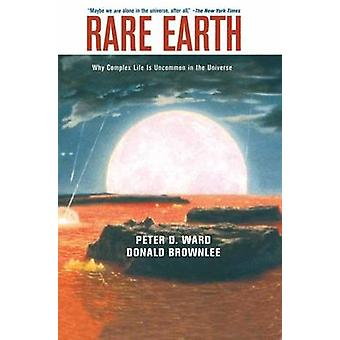Rare Earth Why Complex Life Is Uncommon in the Universe by Ward & Peter D.