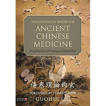 Foundations of Theory for Ancient Chinese Medicine: Shang Han Lun and Contemporary Medical Texts (Hardcover) by Liu Guohiu Buck Charles