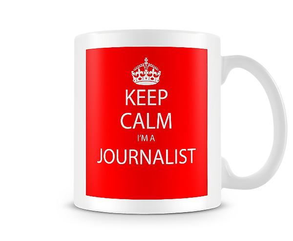 Keep Calm Im A Journalist Printed Mug Printed Mug