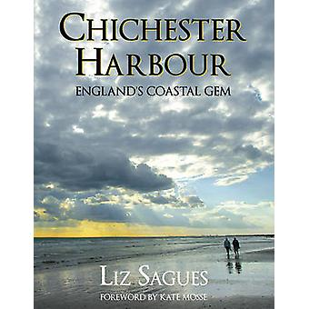 Chichester Harbour - England's Coastal Gem by Liz Sagues - Kate Mosse