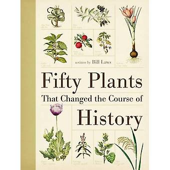 Fifty Plants That Changed the Course of History by Bill Laws - 978071