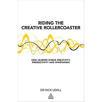 Riding the Creative Rollercoaster - How Leaders Evoke Creativity - Pro
