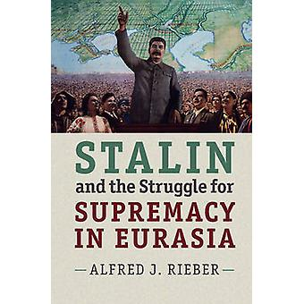 Stalin and the Struggle for Supremacy in Eurasia by Alfred J. Rieber