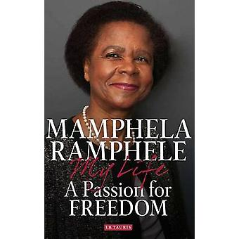 A Passion for Freedom - My Life by Mamphela Ramphele - 9781784530426 B