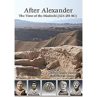 After Alexander - The Time of the Diadochi (323-281 BC) by Edward M. A