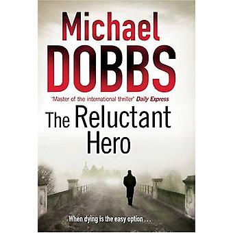 The Reluctant Hero by Michael Dobbs - 9781847393234 Book