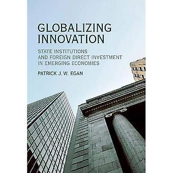 Globaliserende innovatie: Staat instellingen en buitenlandse directe investeringen in opkomende economieën - Globalizing innovatie (Hardback)