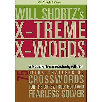The New York Times Will Shortz Xtreme Xwords: 75 Ultra knifflige Rätsel für die mutigen, wirklich kühn und furchtlos Solver