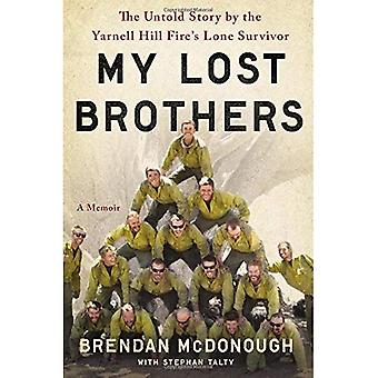 My Lost Brothers: The Untold Story of the Yarnell Hill Fire's Lone Survivor