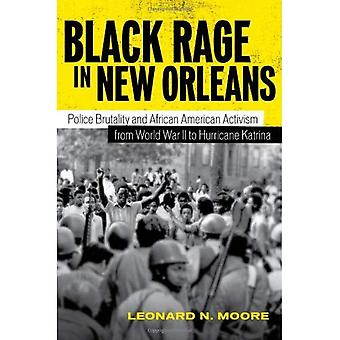 Black Rage in New Orleans: Police Brutality and African American Activism from World War II to Hurricane Katrina