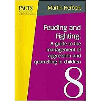 Feuding and Fighting: a Guide to the Management of Aggression and Quarrelling in Children: A Guide to the Management of Aggression and Quarrelling in ... (Parent, adolescent & child training series)