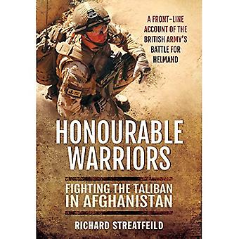 Honourable Warriors: Fighting the Taliban in Afghanistan - A Front-Line Account of the British Army's Battle for...