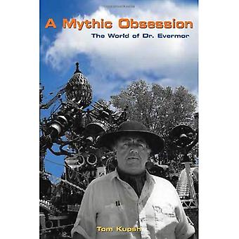 A Mythic Obsession: The World of Dr. Evermor