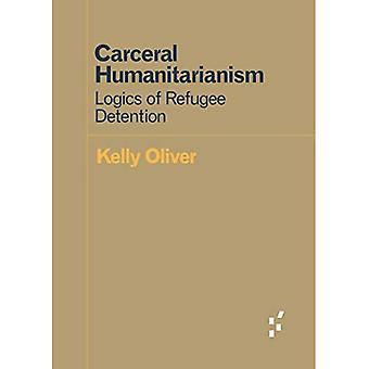 Carceral humanisme: Logikker af flygtning tilbageholdelse (forløberne: ideer første)