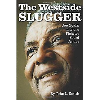 The Westside Slugger: Joe Neal's Lifelong Fight for Social Justice (Shepperson Series in Nevada History)