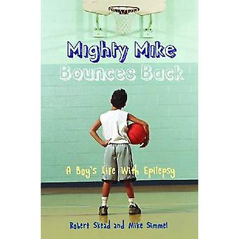 Mighty Mike Bounces Back - A Boy's Life with Epilepsy by Michael Simme