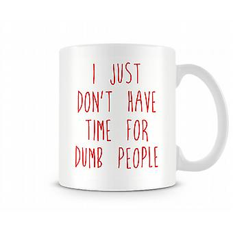 I Just Don't Have Time For Dumb People Printed Mug