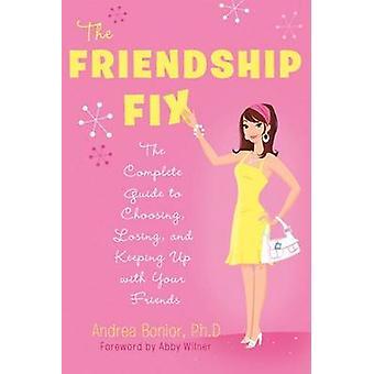 La amistad fijar la guía completa para elegir perder y hasta con tus amigos por Bonior y Andrea y pH.d.