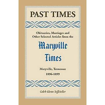Past Times Obituaries Marriages and Other Selected Articles from the Maryville Times Maryville Tennessee Volume III 1896189 by Teffeteller & Caleb