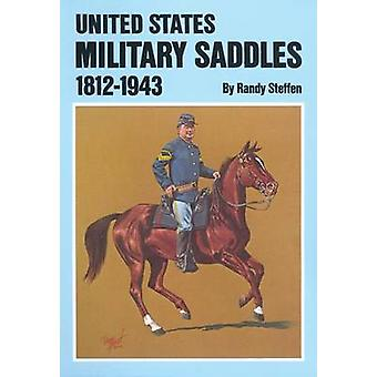 U.S. Military Saddles 18121943 by Steffen & Randy
