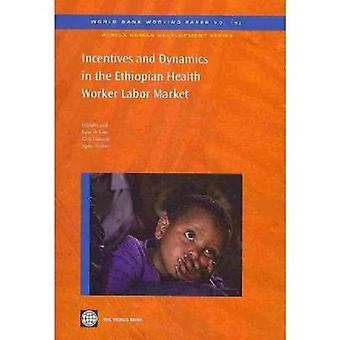 Incentives and Dynamics in the Ethiopian Health Worker Labor Market by World Bank