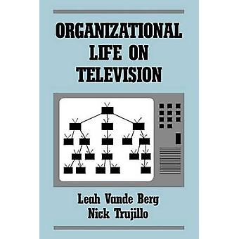 Organizational Life on Television by Vande Berg & Leah R.