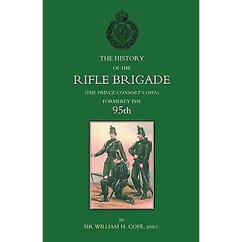 HISTORY OF THE RIFLE BRIGADE THE PRINCE CONSORTS OWN FORMERLY THE 95TH by William H. Cope & Bart. & Late Lieutenant