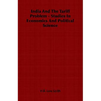 India And The Tariff Problem  Studies In Economics And Political Science by Lees Smith & H.B.