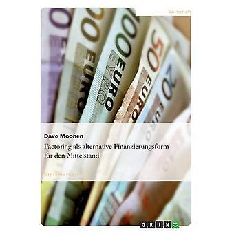 Factoring als alternative Finanzierungsform fr den Mittelstand by Moonen & Dave