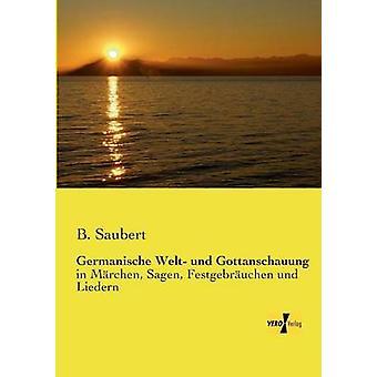 Germanische Welt und Gottanschauung by Saubert & B.