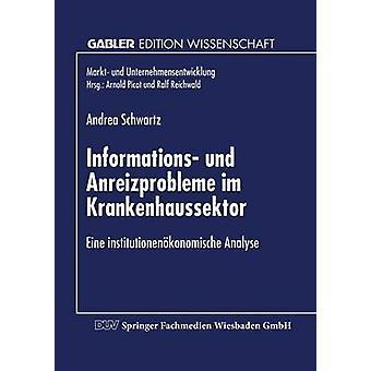 Informations und Anreizprobleme im Krankenhaussektor  Eine institutionenkonomische Analyse by Schwartz & Andrea