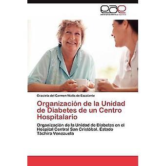 Organizacion de La Unidad de Diabetes de Un Centro Hospitalario by Watts De Escalante & Graciela Del Carmen