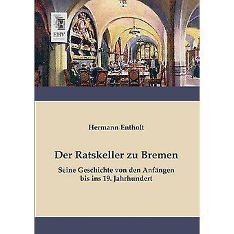 Der Ratskeller Zu Bremen by Entholt & Hermann