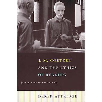 J.M.Coetzee and the Ethics of Reading - Literature in the Event by Der